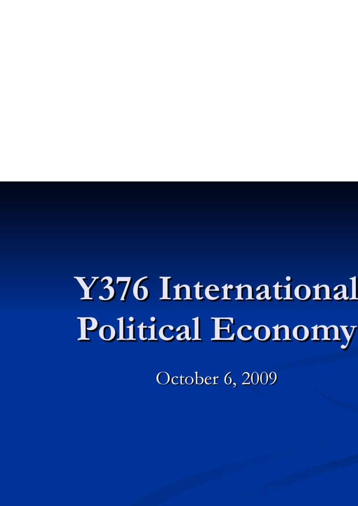 Y376 International Political Economy October 6, 2009