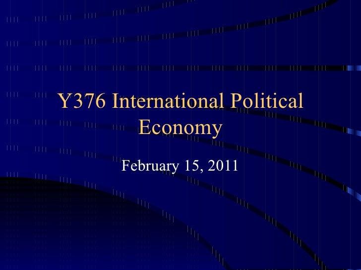 Y376 International Political Economy February 15, 2011