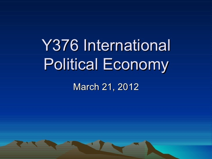 Y376 InternationalPolitical Economy    March 21, 2012