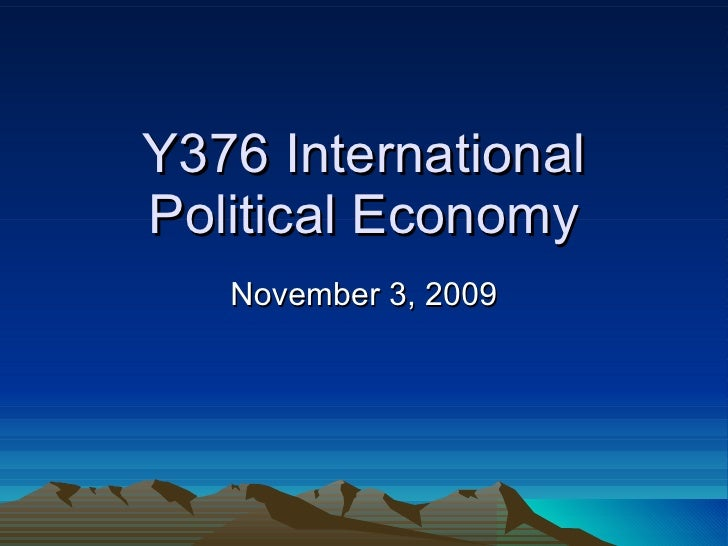 Y376 International Political Economy November 3, 2009