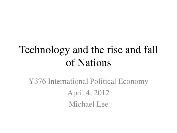 Technology and the rise and fall         of Nations  Y376 International Political Economy             April 4, 2012       ...