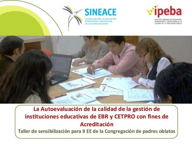 La Autoevaluación de la calidad de la gestión de instituciones educativas de EBR y CETPRO con fines de Acreditación Taller...