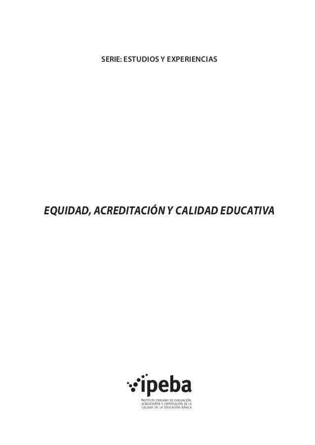 SERIE: ESTUDIOS Y EXPERIENCIAS  EQUIDAD, ACREDITACIÓN Y CALIDAD EDUCATIVA
