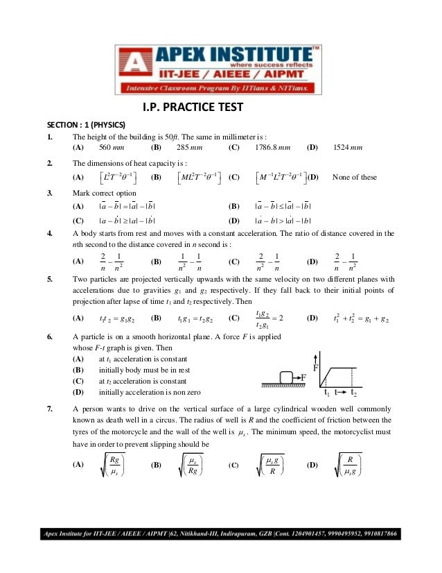I.P. PRACTICE TESTSECTION : 1 (PHYSICS)1.    The height of the building is 50ft. The same in millimeter is :      (A)    5...