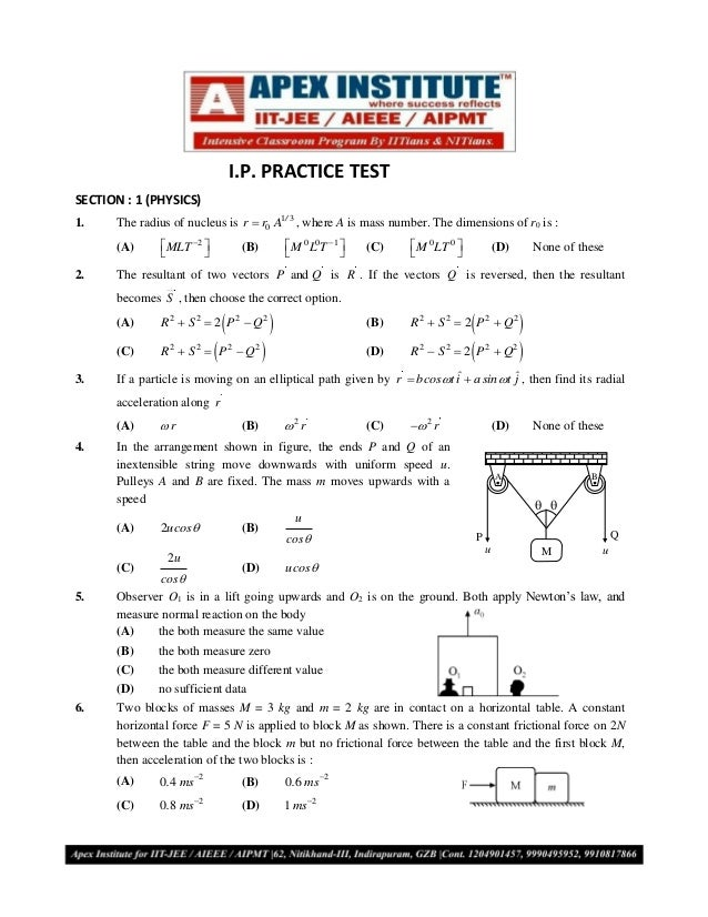 I.P. PRACTICE TESTSECTION : 1 (PHYSICS)1.    The radius of nucleus is r  r0 A1 / 3 , where A is mass number. The dimensio...