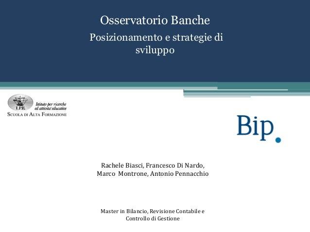 IPE - Project work Bip - MIB 2013 - Osservatorio Banche. Posizionamento e strategie di sviluppo