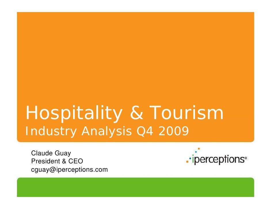 Hospitality & Tourism Industry Analysis Q4 2009 Claude Guay President & CEO cguay@iperceptions.com cguay@iperceptions com