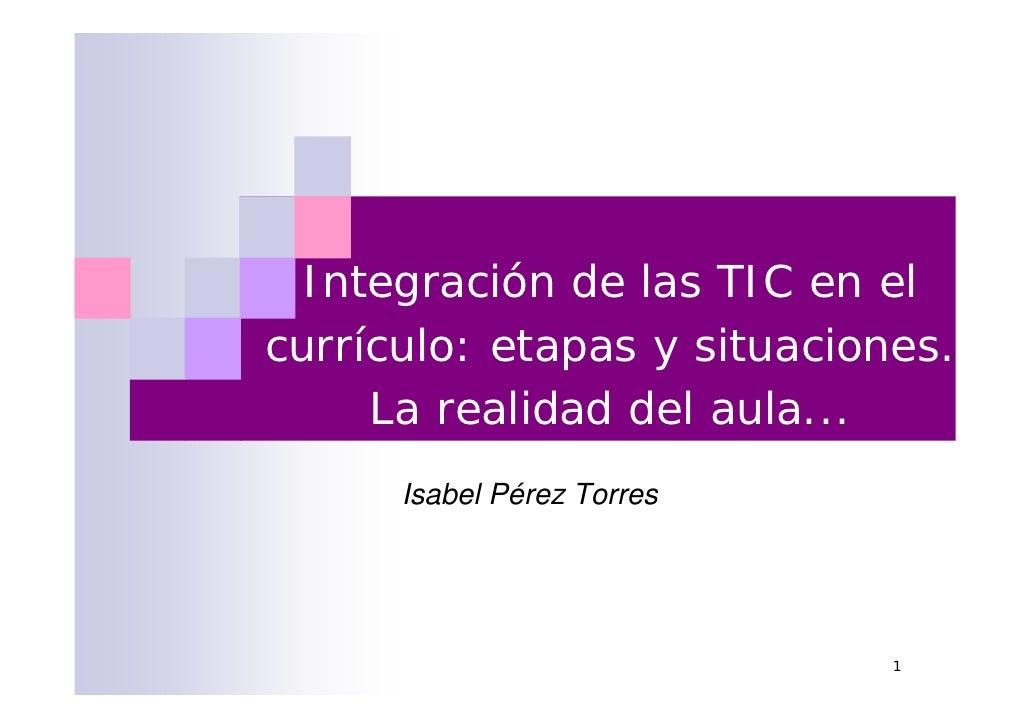 Integración de las TIC en el currículo: etapas y situaciones. La realidad del aula...