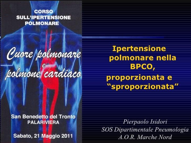 """<ul><li>Ipertensione polmonare nella BPCO, </li></ul><ul><li>proporzionata e """"sproporzionata"""" </li></ul>Pierpaolo Isidori ..."""