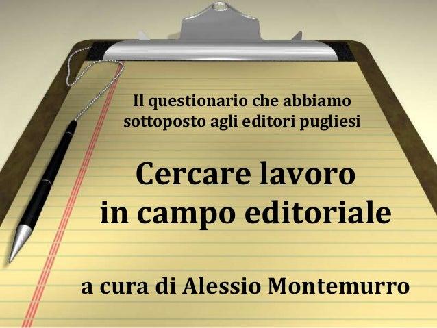 Il questionario che abbiamo sottoposto agli editori pugliesi  Cercare lavoro in campo editoriale a cura di Alessio Montemu...