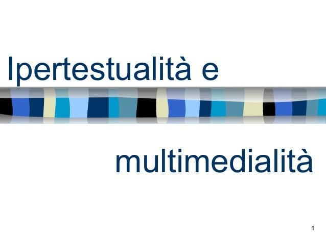 Ipertestualità e        multimedialità                     1