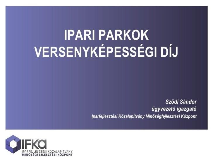 IPARI PARKOKVERSENYKÉPESSÉGI DÍJ                                           Sződi Sándor                                   ...