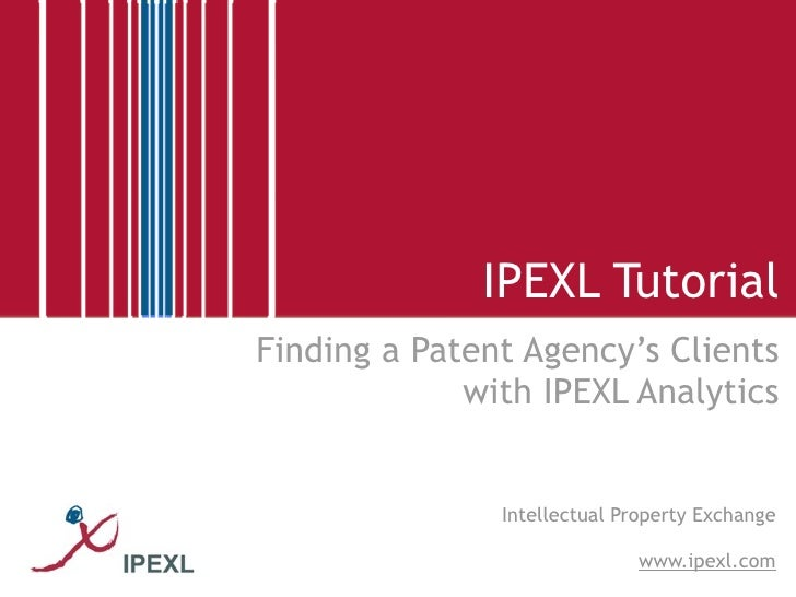 IPEXL Tutorial Finding a Patent Agency's Clients              with IPEXL Analytics                  Intellectual Property ...