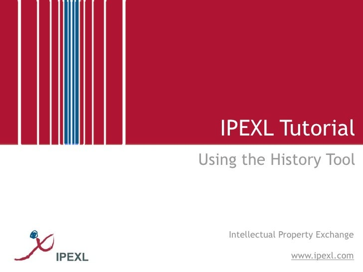 IPEXL Tutorial Using the History Tool        Intellectual Property Exchange                    www.ipexl.com