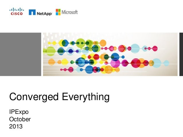 Converged Everything IPExpo October 2013