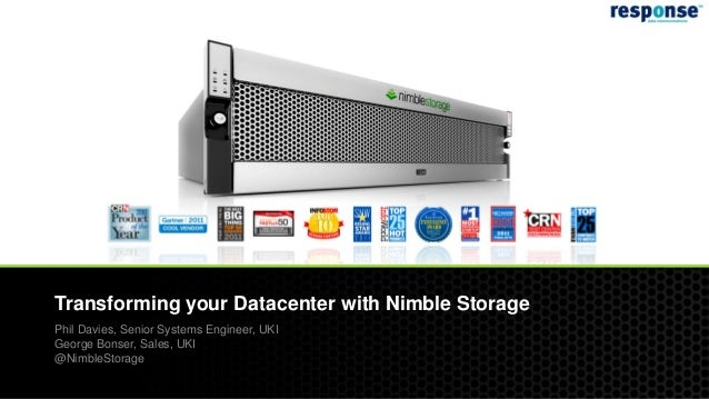 Transforming your Datacenter with Nimble Storage              Phil Davies, Senior Systems Engineer, UKI              Georg...