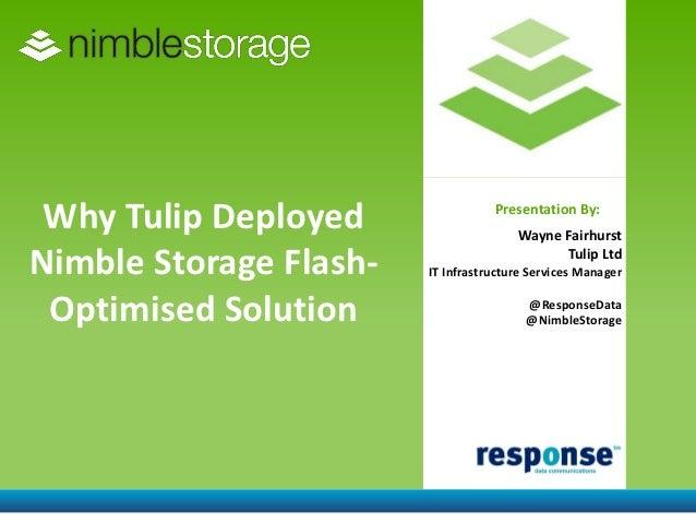 Why Tulip Deployed                Presentation By:                                       Wayne FairhurstNimble Storage Fla...