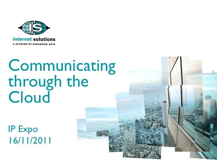 Communicatingthrough theCloudIP Expo16/11/2011