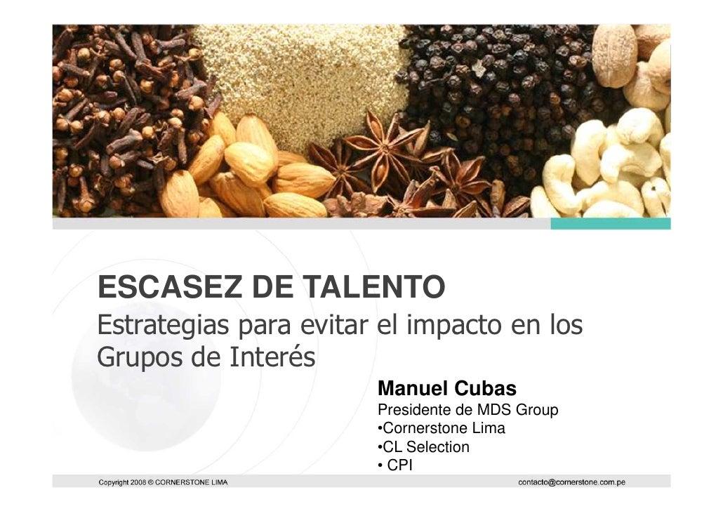 ESCASEZ DE TALENTOEstrategias para evitar el impacto en losGrupos de Interés                       Manuel Cubas           ...