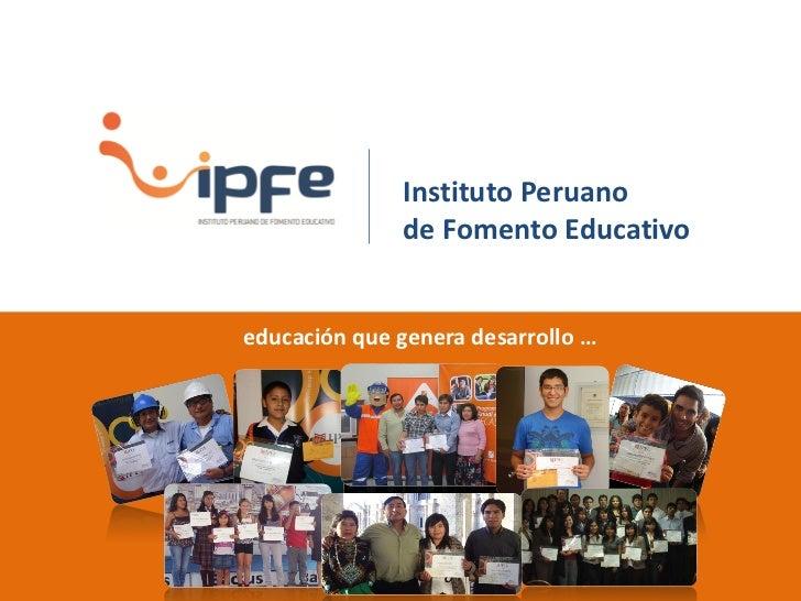 Instituto Peruano              de Fomento Educativoeducación que genera desarrollo …