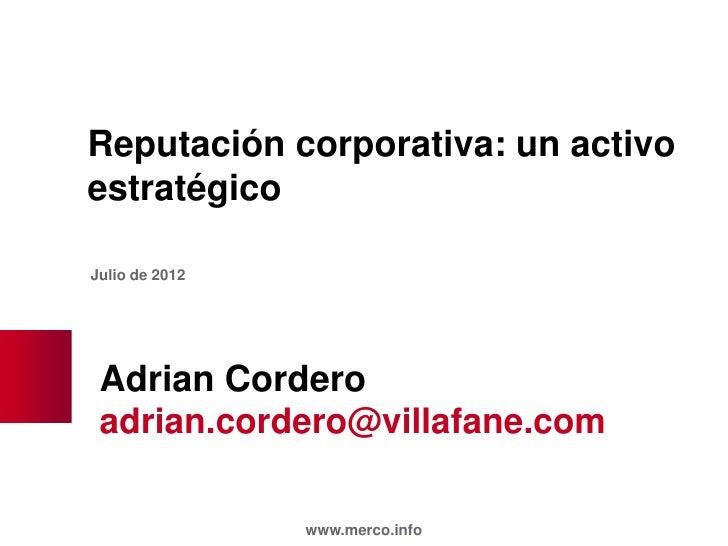 Reputación corporativa: un activoestratégicoJulio de 2012 Adrian Cordero adrian.cordero@villafane.com                www.m...