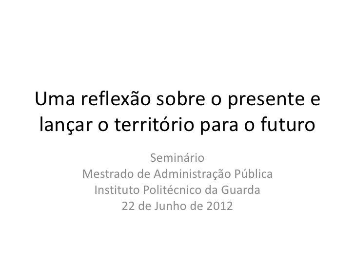 Uma reflexão sobre o presente e lançar o território para o futuro