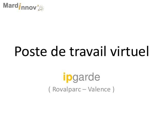 Poste de travail virtuel ipgarde ( Rovalparc – Valence )