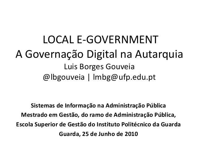 LOCAL E-GOVERNMENT A Governação Digital na Autarquia Luis Borges Gouveia @lbgouveia | lmbg@ufp.edu.pt Sistemas de Informaç...