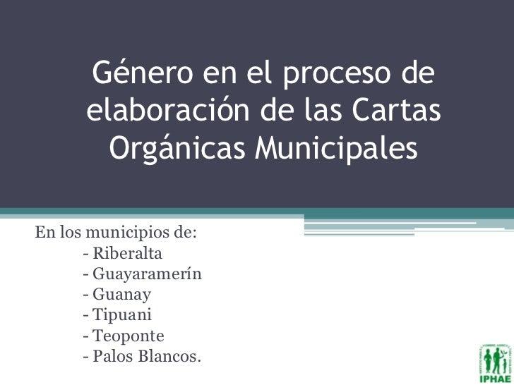 Género en el proceso de      elaboración de las Cartas        Orgánicas MunicipalesEn los municipios de:      - Riberalta ...