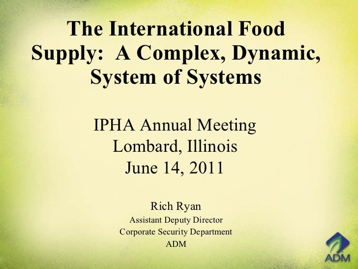 The International Food Supply:  A Complex, Dynamic, System of Systems Rich Ryan Assistant Deputy Director Corporate Securi...