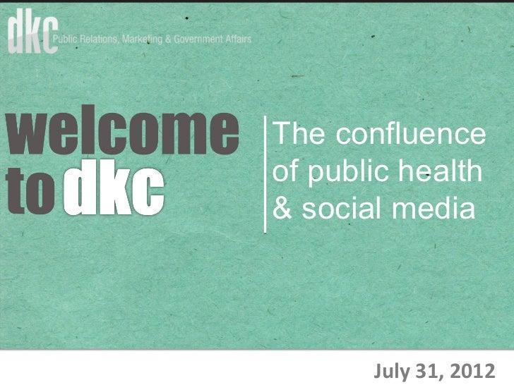 The confluenceof public health& social media       July 31, 2012