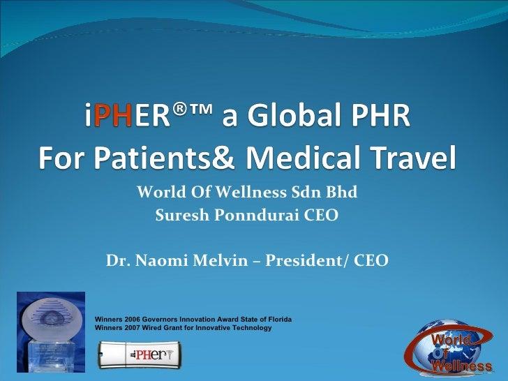 World Of Wellness Sdn Bhd Suresh Ponndurai CEO Dr. Naomi Melvin – President/ CEO Winners 2006 Governors Innovation Award S...