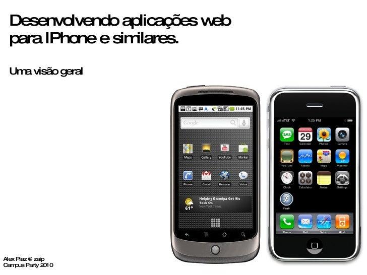Desenvolvendo aplicações web para IPhone e similares. Uma visão geral Alex Piaz @zaip Campus Party 2010