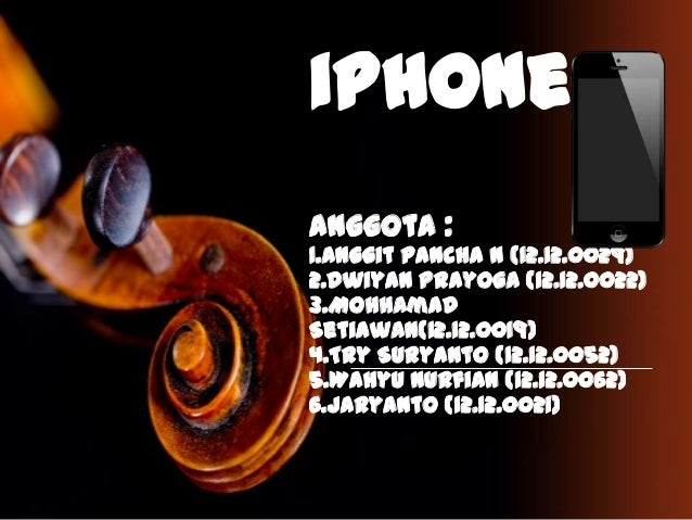 iPhone Anggota :  1.Anggit Pancha N (12.12.0029) 2.Dwiyan Prayoga (12.12.0022) 3.Mohhamad Setiawan(12.12.0019) 4.Try Surya...