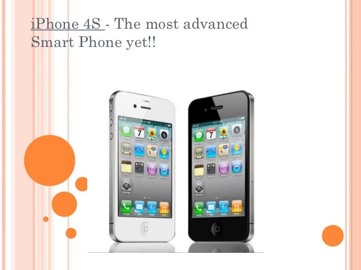iPhone 4S - The most advancedSmart Phone yet!!