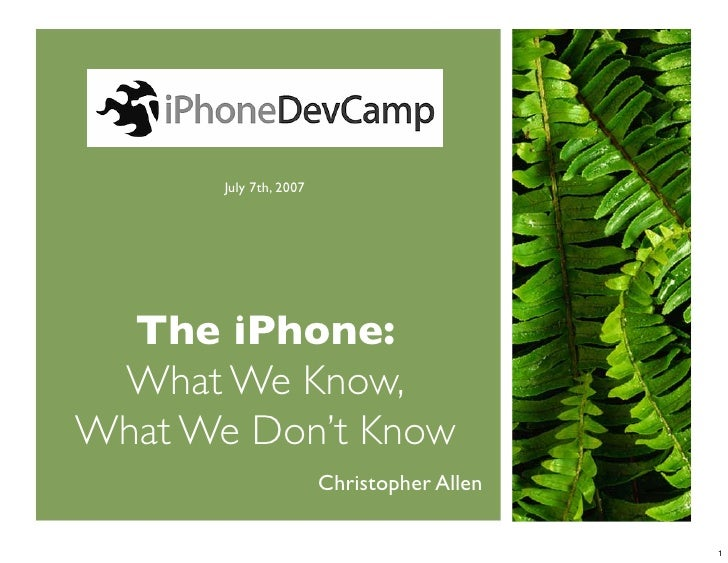 July 7th, 2007       The iPhone:  What We Know, What We Don't Know                         Christopher Allen              ...