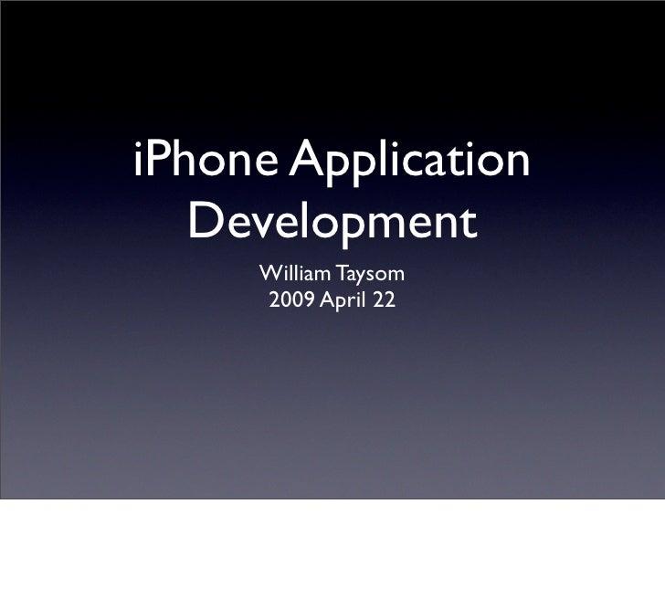 iPhone Application    Development      William Taysom      2009 April 22