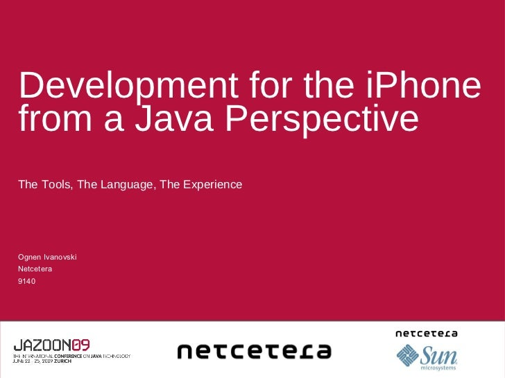 Development for the iPhone from a Java Perspective <ul><li>The Tools, The Language, The Experience </li></ul>Ognen Ivanovs...