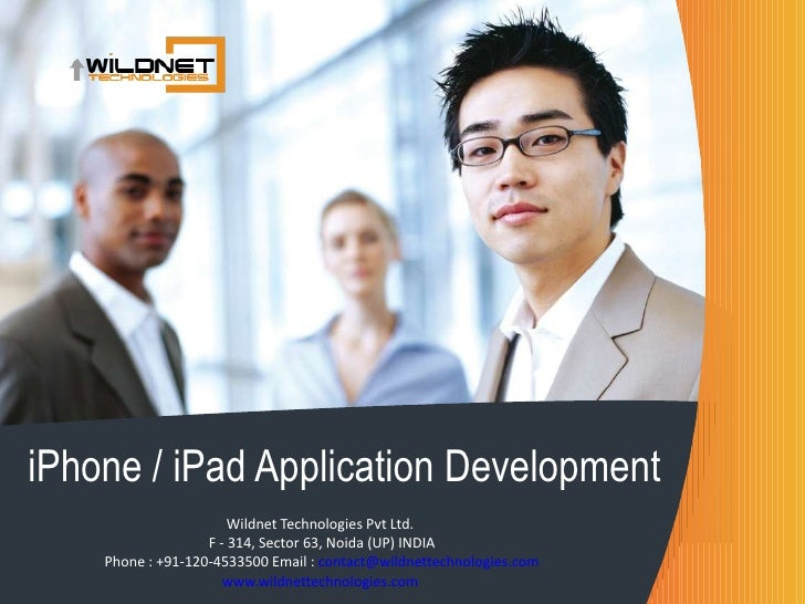 iPhone / iPad Application Development Wildnet Technologies Pvt Ltd.  F - 314, Sector 63, Noida (UP) INDIA Phone : +91-120-...