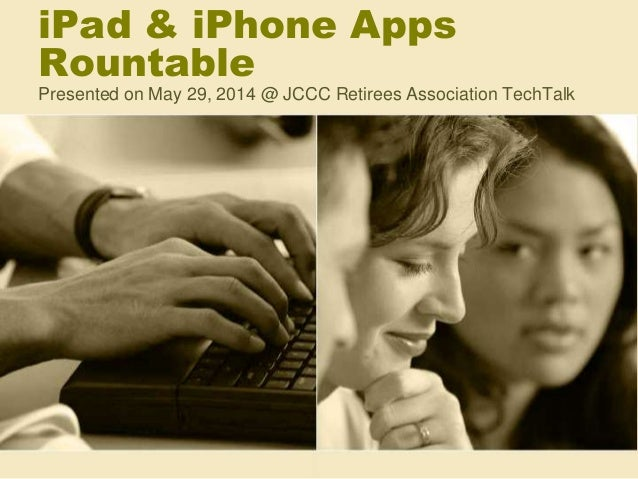 iPad & iPhone Apps Rountable Presented on May 29, 2014 @ JCCC Retirees Association TechTalk