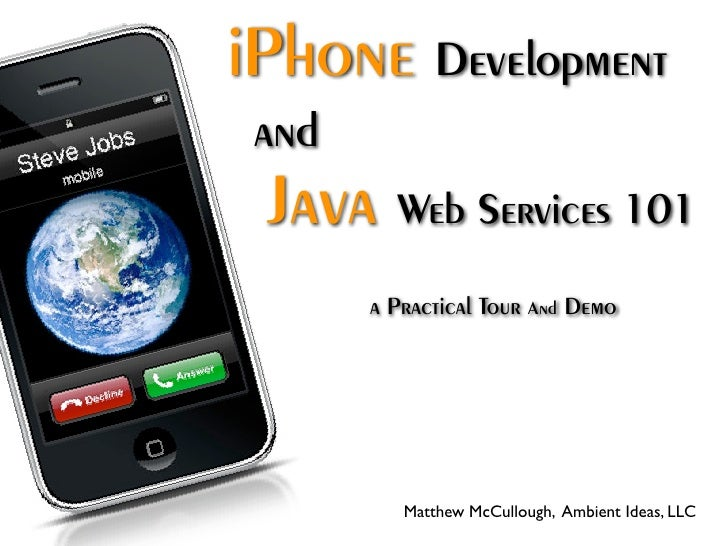 iPhone Development  and  Java Web Services 101        a Practical Tour And Demo               Matthew McCullough, Ambient ...