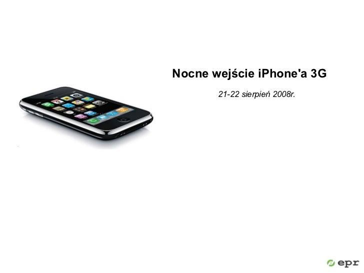 Nocne wejście iPhone'a 3G        21-22 sierpień 2008r.