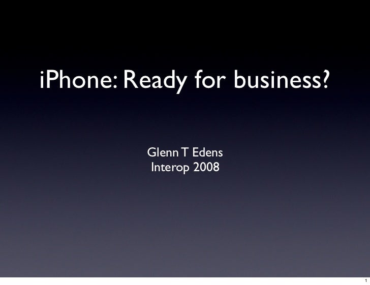 iPhone: Ready for business?           Glenn T Edens          Interop 2008                                   1