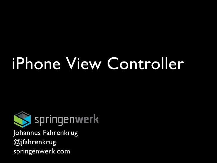 iPhone View Controller Johannes Fahrenkrug @jfahrenkrug springenwerk.com