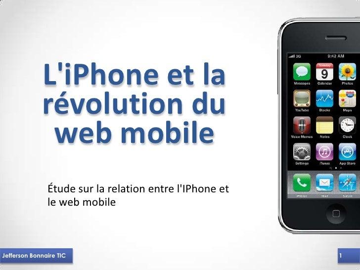 L'iPhone et la              révolution du               web mobile                Étude sur la relation entre l'IPhone et ...