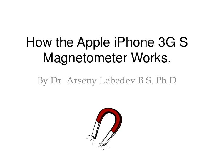 How the Apple iPhone 3G S Magnetometer Works.<br />By Dr. ArsenyLebedev B.S. Ph.D<br />