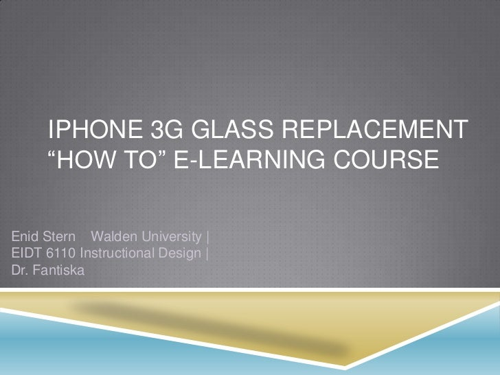 """iPhone 3G Glass Replacement """"how to"""" e-Learning Course<br />Enid Stern    Walden University 