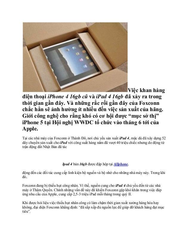 Việc khan hàngđiện thoại iPhone 4 16gb cũ và iPad 4 16gb đã xảy ra trongthời gian gần đây. Và những rắc rối gần đây của Fo...