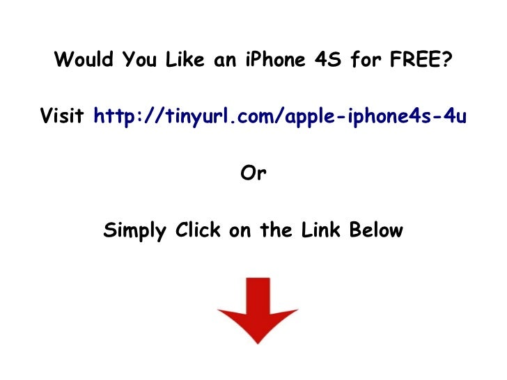 Would You Like an iPhone 4S for FREE?Visit http://tinyurl.com/apple-iphone4s-4u                   Or      Simply Click on ...