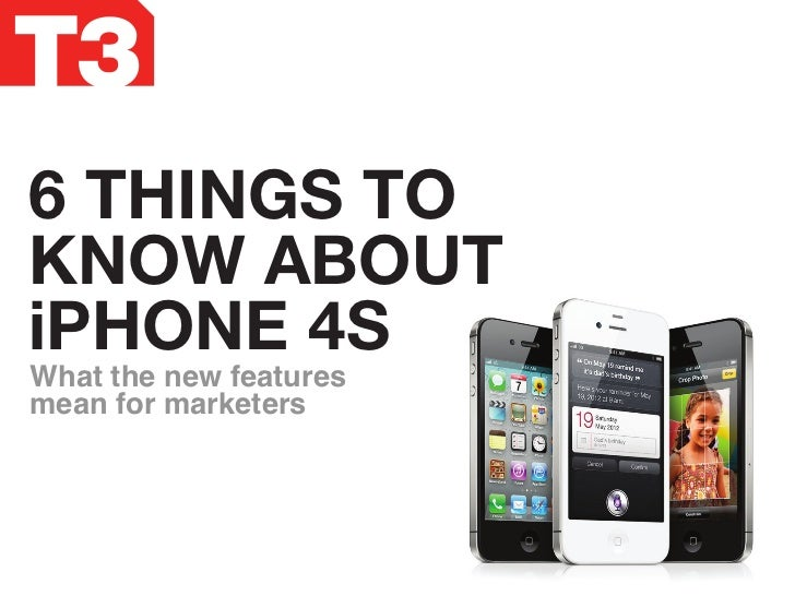 6 THINGS TOKNOW ABOUTiPHONE 4SWhat the new featuresmean for marketers